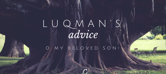 Advice of Luqman: 10 Important Lessons for Every Youth