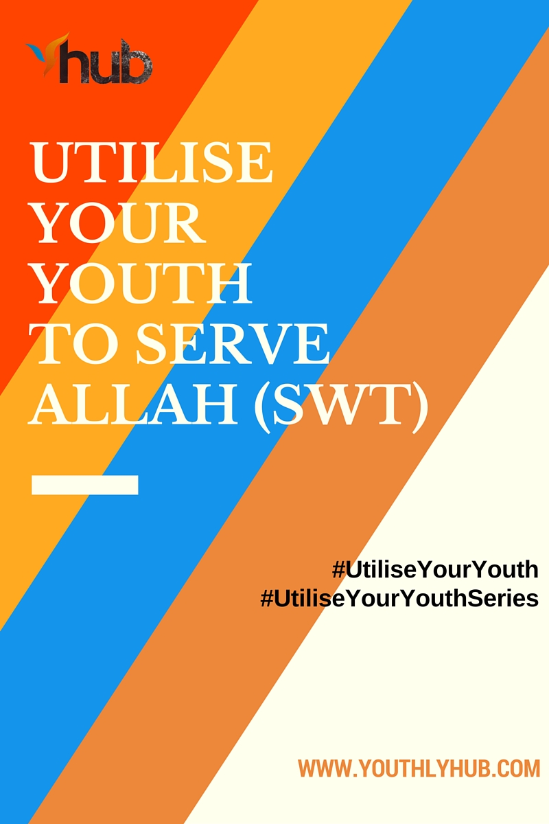 Utilise your youth to serve Allah (SWT) - YouthlyHub.com