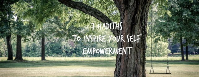 7 Hadiths That Will Inspire Self Empowerment