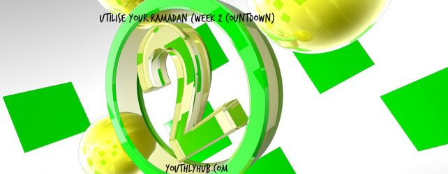 Utilise Your Ramadan (Week 2 Countdown)