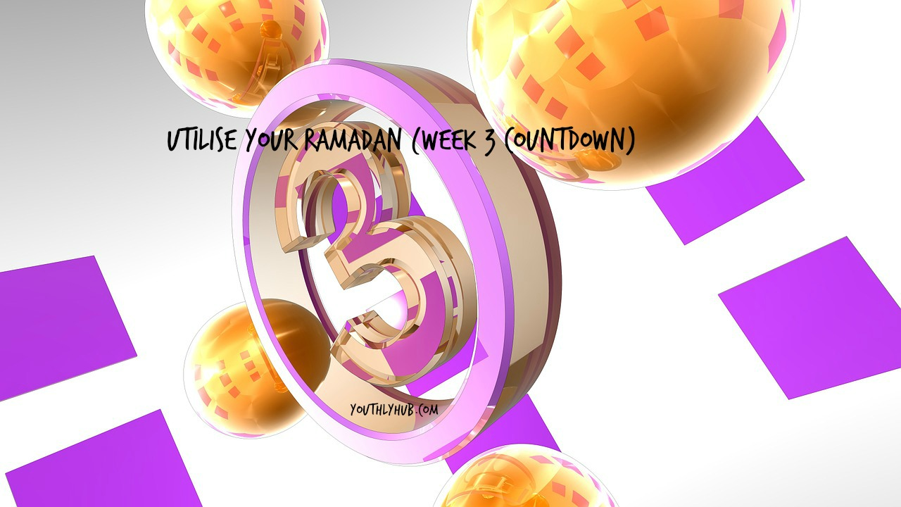 Post image for Utilise your Ramadan - week 3 countdown