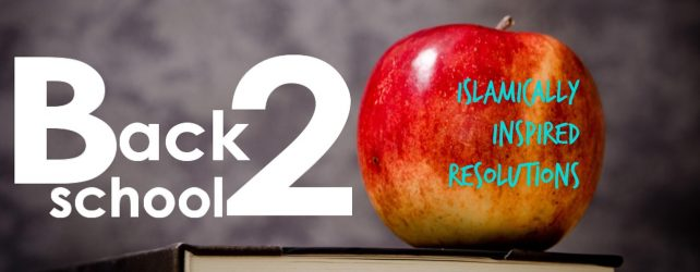 7 Islamically Inspired Back to School Resolutions